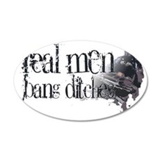 REAL MEN DITCHES 35x21 Oval Wall Decal