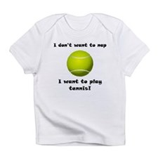I Want To Play Tennis Infant T-Shirt