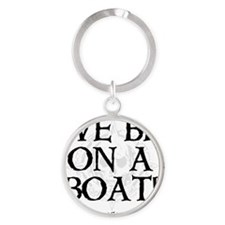 We_Be_On_A_Boat Round Keychain