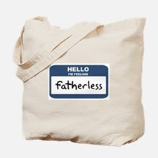 Feeling fatherless Tote Bag