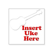 "Insert Uke Here Square Sticker 3"" x 3"""