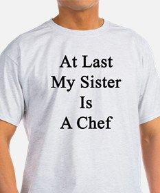 At Last My Sister Is A Chef  T-Shirt