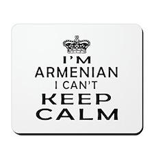 I Am Armenian I Can Not Keep Calm Mousepad