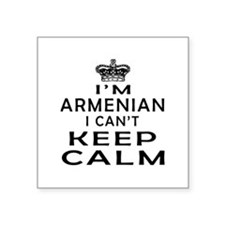 I Am Armenian I Can Not Keep Calm Square Sticker 3