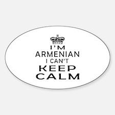 I Am Armenian I Can Not Keep Calm Sticker (Oval)