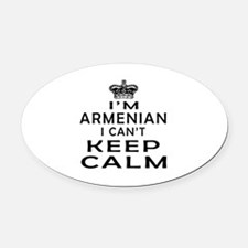 I Am Armenian I Can Not Keep Calm Oval Car Magnet