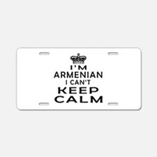 I Am Armenian I Can Not Keep Calm Aluminum License