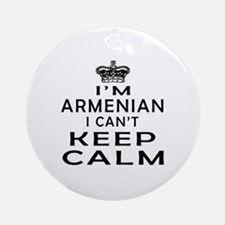 I Am Armenian I Can Not Keep Calm Ornament (Round)