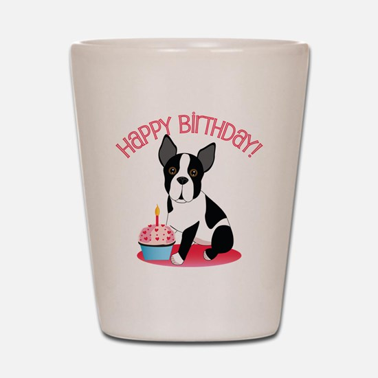 Happy Birthday Boston Terrier Shot Glass