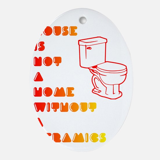 A House is not a home without a toil Oval Ornament