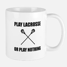 Play Lacrosse Or Nothing Mugs