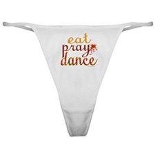 eat pray dance with ribbon copy Classic Thong