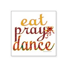 "eat pray dance with ribbon  Square Sticker 3"" x 3"""