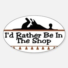 I'd Rather Be In The Shop Oval Decal