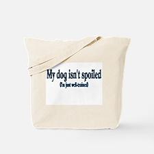 My Dog Isn't Spoiled Tote Bag