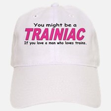 You must be Trainiac Luvjpg Baseball Baseball Cap