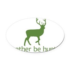 Id rather be hunting2 Oval Car Magnet