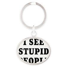 I SEE STUPID PEOPLE Oval Keychain