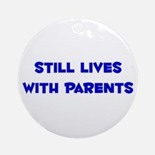 Still Lives With Parents Ornament (Round)
