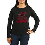 Not wife... Women's Long Sleeve Dark T-Shirt