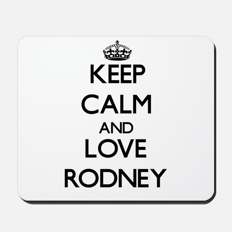 Keep Calm and Love Rodney Mousepad