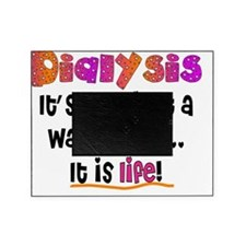 Dialysis Patient it is life Picture Frame