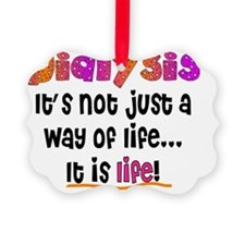 Dialysis Patient it is life Ornament