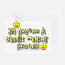 im havin a blonde moment.gif Greeting Card