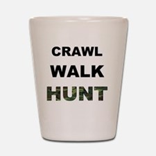 crawl walk hunt Shot Glass
