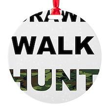 crawl walk hunt Round Ornament