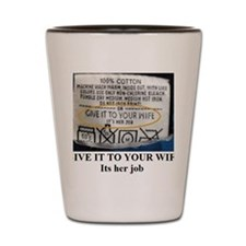 GIVE IT TO YOUR WIFE2 Shot Glass