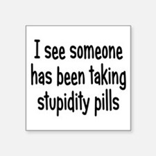 "stupiditypills1 Square Sticker 3"" x 3"""