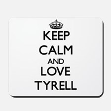 Keep Calm and Love Tyrell Mousepad