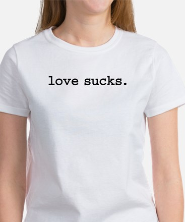 love sucks. Women's T-Shirt