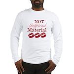 Not girlfriend... Long Sleeve T-Shirt