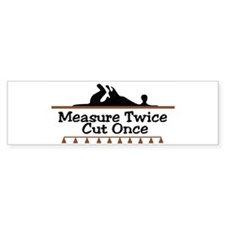 Measure Twice Bumper Bumper Sticker