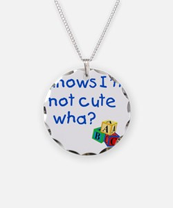 Knows Im not cute wha large Necklace