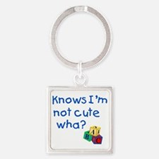 Knows Im not cute wha large Square Keychain