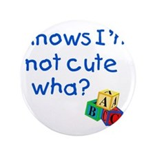 "Knows Im not cute wha large 3.5"" Button"