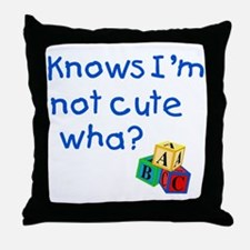Knows Im not cute wha large Throw Pillow