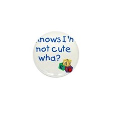 Knows Im not cute wha large Mini Button