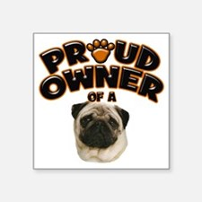 """Proud Owner of a Pug Square Sticker 3"""" x 3"""""""