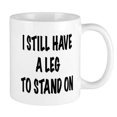 I Still Have a Leg to Stand On , t shirt Mugs