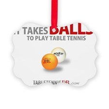 It Takes Balls to Play Table Tenn Ornament