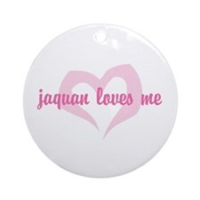 """jaquan loves me"" Ornament (Round)"