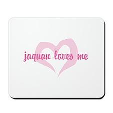 """jaquan loves me"" Mousepad"