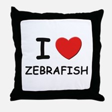 I love zebrafish Throw Pillow