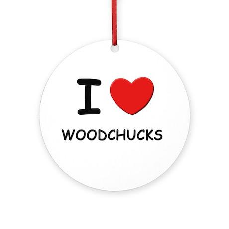 I love woodchucks Ornament (Round)