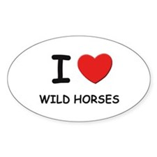 I love wild horses Oval Decal