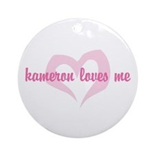 """kameron loves me"" Ornament (Round)"